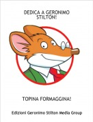 TOPINA FORMAGGINA! - DEDICA A GERONIMO STILTON!