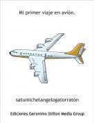 satumichelangelogatorratón - Mi primer viaje en avión.