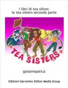 gaiasimpatica - i libri di tea silton:le tea sisters seconda parte