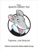 Topirene, cioè Skiaccia! - Test: QUANTO CONOSCI TEA?