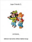 ermione. - topo friends 2.