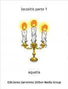 aquatia - locositis parte 1