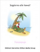 Topopapugo - Soggiorno alle hawai!
