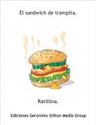 Ratillina. - El sandwich de trampita.