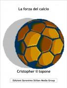Cristopher il topone - La forza del calcio