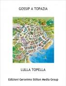 LULLA TOPELLA - GOSSIP A TOPAZIA