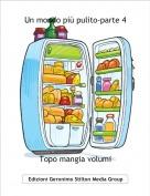 Topo mangia volumi - Un mondo più pulito-parte 4