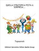 Topoaresh - QUELLA STRATOPICA FESTA A SORPRESA...