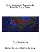 Topo-Lucchetto - Nono Viaggio nel Regno della Fantasia Prima Parte