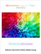 Written by:Alice Grana - Un'avventura con i miei Topo-Amici![1]