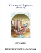 miry.patty - Il fantasma di Topracula (Parte 1)