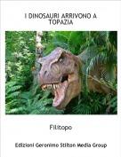 Filitopo - I DINOSAURI ARRIVONO A TOPAZIA
