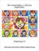 """titiperaya n1 - Mis ratoamig@s y """"efectos especiales"""""""