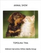 TOPOLINA TINA - ANIMAL SHOW