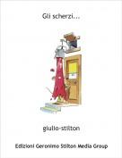 giulio-stilton - Gli scherzi...