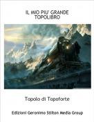 Topolo di Topoforte - IL MIO PIU' GRANDE TOPOLIBRO