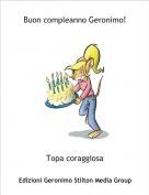 Topa coraggiosa - Buon compleanno Geronimo!