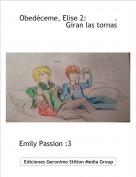 Emily Passion :3                    . - Obedéceme, Elise 2:             .                     Giran las tornas