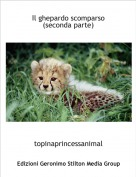 topinaprincessanimal - Il ghepardo scomparso (seconda parte)