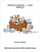 Irene Colour - PAPELES,PAPELES...Y MAS PAPELES