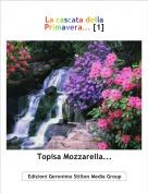 Topisa Mozzarella... - La cascata della Primavera... [1]