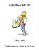 kalia kalea - IL COMPLEANNO DI GER