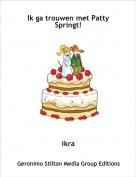 ikra - Ik ga trouwen met Patty Springt!