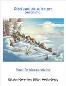 Vanilla Mozzarellina - Dieci cani da slitta per Geronimo.