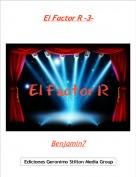Benjamin7 - El Factor R -3-