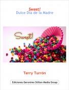 Terry Turrón - Sweet!Dulce Día de la Madre
