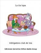 inbtigadora club de tea - La tia lupa