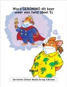 Maud - Word GERONIMO dit keer weer een held (deel 5)