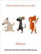 Ratoquins - Como salvar la vida a un rey?