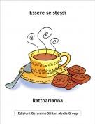 Rattoarianna - Essere se stessi