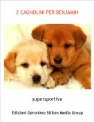 supersportiva - 2 CAGNOLINI PER BENJAMIN