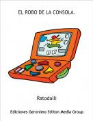 Ratodalli - EL ROBO DE LA CONSOLA.