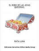 RATA LUNA - EL ROBO DE LAS JOYAS QUESONAS.