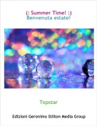 Topstar - (: Summer Time! :)