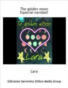 Lara - The golden moonEspecial navidad!