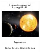 Topo Andrea - Il misterioso pianeta di formaggio lucido