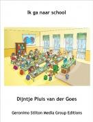 Dijntje Pluis van der Goes - Ik ga naar school