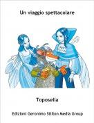 Toposella - Un viaggio spettacolare