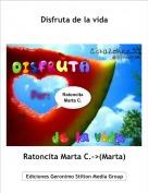 Ratoncita Marta C.->(Marta) - Disfruta de la vida