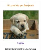 Topixy - Un cucciolo per Benjamin