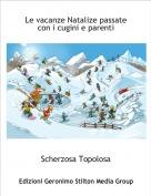 Scherzosa Topolosa - Le vacanze Natalize passate con i cugini e parenti