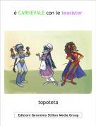 topoteta - è CARNEVALE con le teasister