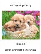 Topolella - Tre Cuccioli per Patty