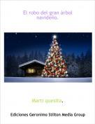 Marti quesita. - El robo del gran árbol navideño.
