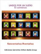 Ratoventafosc/Rventafosc - UNIDOS POR UN SUEÑOEl comienzo