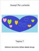 Topina 7 - Gossip! Per curiosità